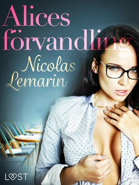 Alices förvandling - erotisk novell af Nicolas Lemarin