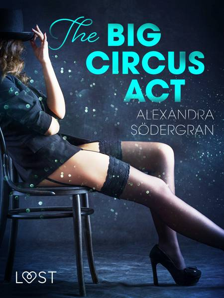The Big Circus Act - Erotic Short Story af Alexandra Södergran