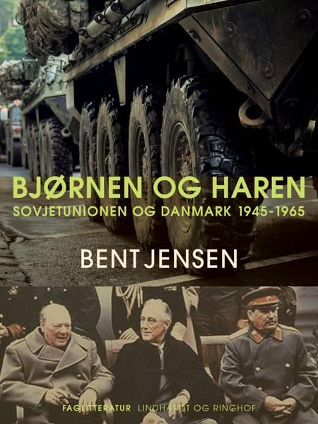 Bjørnen og haren. Sovjetunionen og Danmark 1945-1965 af Bent Jensen