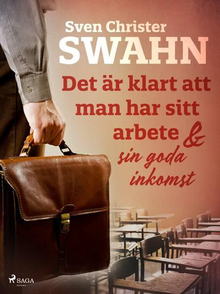 Det är klart att man har sitt arbete och sin goda inkomst af Sven Christer Swahn