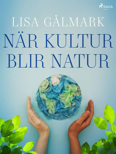 När kultur blir natur af Lisa Gålmark