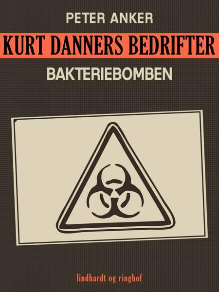 Kurt Danners bedrifter: Bakteriebomben af Peter Anker