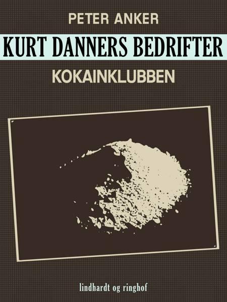 Kurt Danners bedrifter: Kokainklubben af Peter Anker