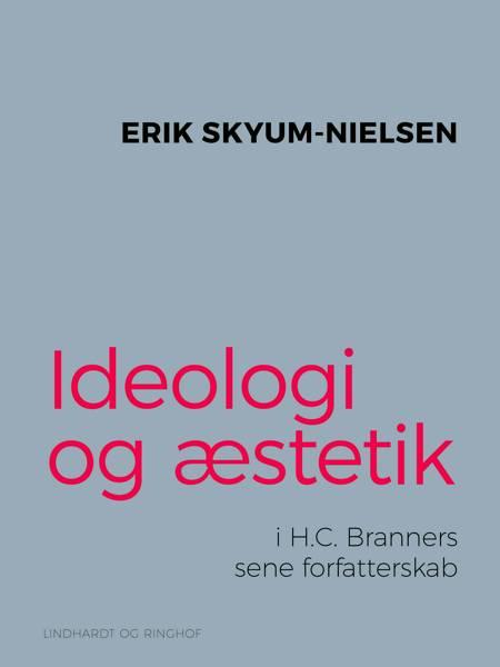 Ideologi og æstetik i H.C. Branners sene forfatterskab af Erik Skyum-Nielsen