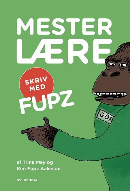 MESTERLÆRE. Skriv med Fupz af Kim Fupz Aakeson og Trine May