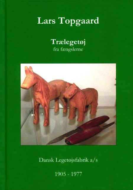 Trælegetøj fra fængslerne - Dansk Legetøjsfabrik 1905-1977 af Lars Topgaard