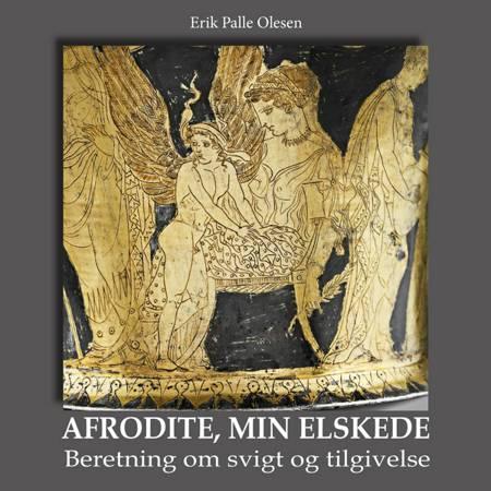 Afrodite, min elskede af Erik Palle Olesen