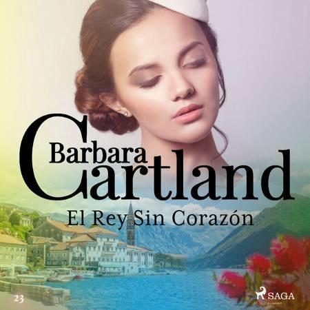 El Rey Sin Corazón (La Colección Eterna de Barbara Cartland 23) af Barbara Cartland