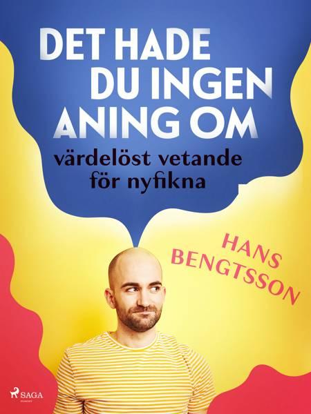 Det hade du ingen aning om: värdelöst vetande för nyfikna af Hans Bengtsson