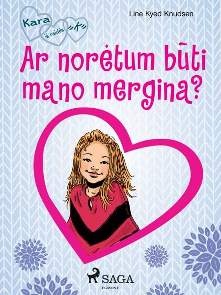 """Kara iš raidės """"K'' 2 - Ar norėtum būti mano mergina? af Line Kyed Knudsen"""