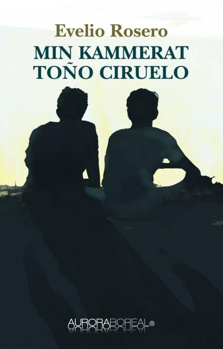 Min kammerat Toño Ciruelo af Evelio Rosero