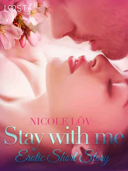 Stay With Me - Erotic Short Story af Nicole Löv