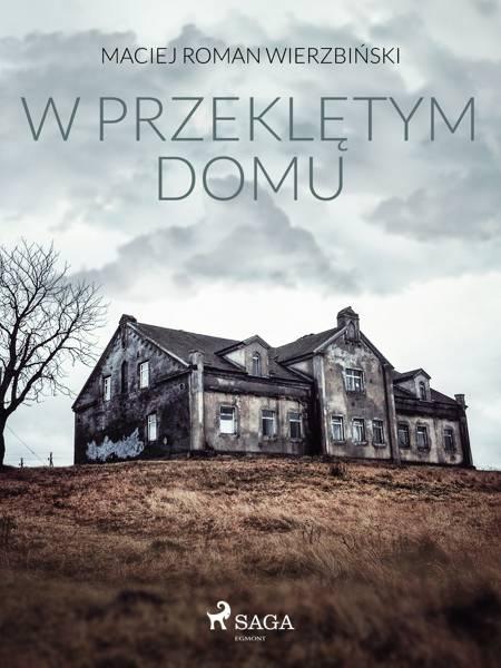 W przeklętym domu af Maciej Roman Wierzbiński