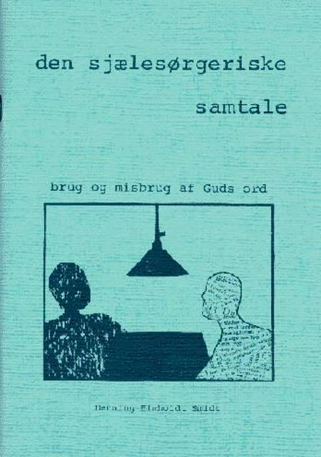 Den sjælesørgeriske samtale - brug og misbrug af Guds ord af Henning Elmholdt Smidt