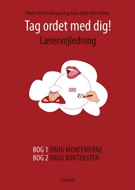 Tag ordet med dig! Lærervejledning af Anne-Mette Veber Nielsen og Hanne Trebbien Daugaard
