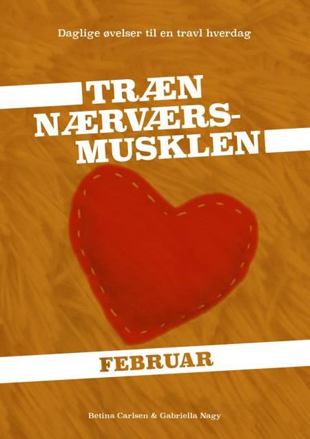 Træn Nærværs-musklen - Februar af Gabriella Nagy og Betina Carlsen