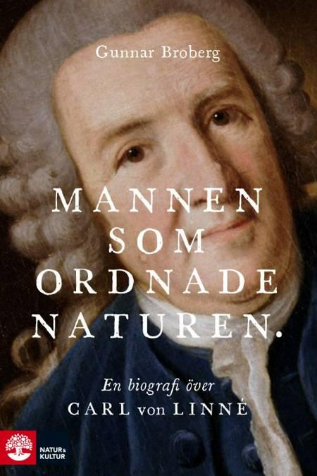 Mannen som ordnade naturen : en biografi över Carl von Linné af Gunnar Broberg