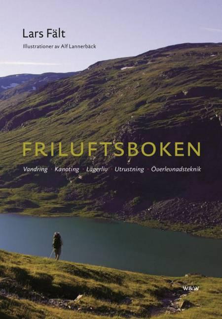 Friluftsboken : praktiska tips och goda råd om vandring, kanoting, orientering, lägerliv och utrustning af Lars Fält
