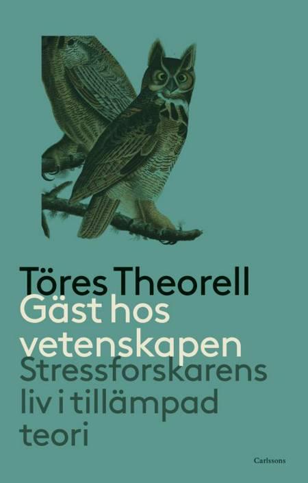 Gäst hos vetenskapen : stressforskarens liv i tillämpad teori af Töres Theorell