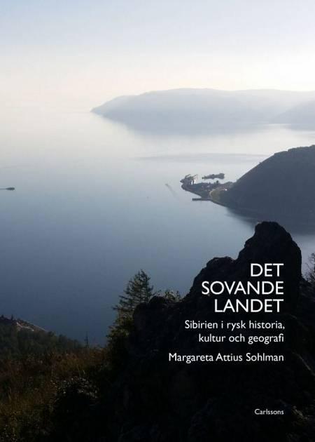 Det sovande landet : Sibirien i rysk historia, kultur och geografi af Margareta Attius Sohlman