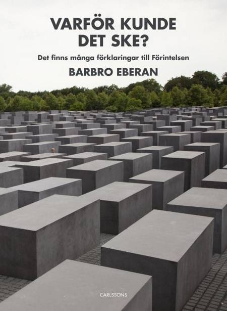 Varför kunde det ske? : det finns många förklaringar till Förintelsen af Barbro Eberan