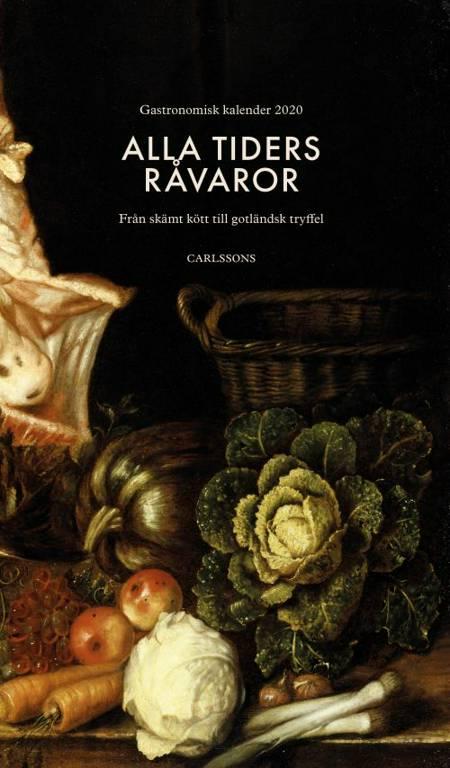 Alla tiders råvaror : från skämt kött till gotländsk tryffel af Gastronomiska Akademien