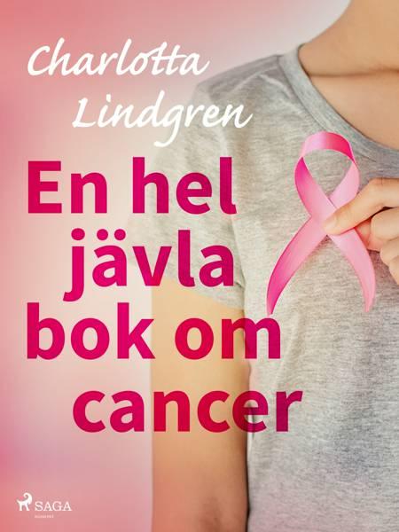 En hel jävla bok om cancer af Charlotta Lindgren
