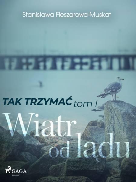 Tak trzymać tom 1: Wiatr od lądu af Stanisława Fleszarowa-Muskat
