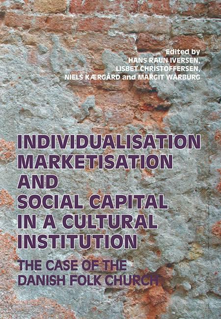 Individualisation, Marketisation and Social Capital in a Cultural Institution af Lisbet Christoffersen, Hans Raun Iversen og Niels Kærgård m.fl.