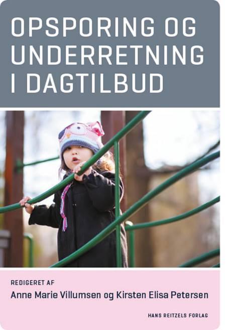 Opsporing og underretning i dagtilbud af Kirsten Elisa Petersen, Anne Marie Villumsen og Mette Blauenfeldt m.fl.
