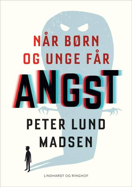 Når børn og unge får angst af Peter Lund Madsen