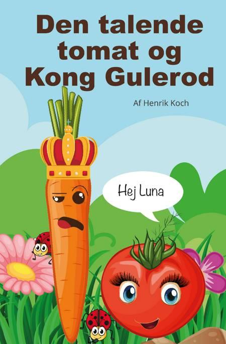 Den talende tomat og Kong Gulerod af Henrik Koch