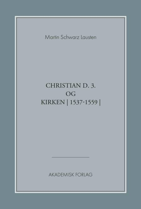 Christian den 3. og kirken af Martin Schwarz Lausten