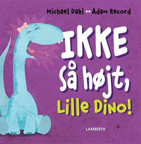 Ikke så højt, Lille Dino! af Michael Dahl