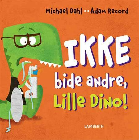 Ikke bide andre, Lille Dino! af Michael Dahl