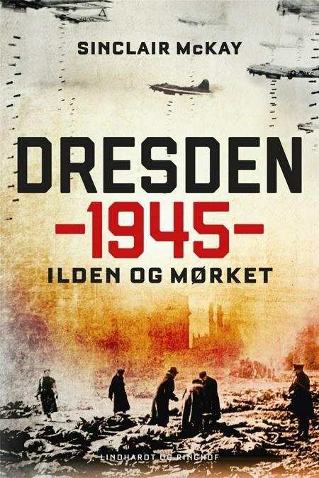 Dresden 1945 - Ilden og mørket af Sinclair McKay