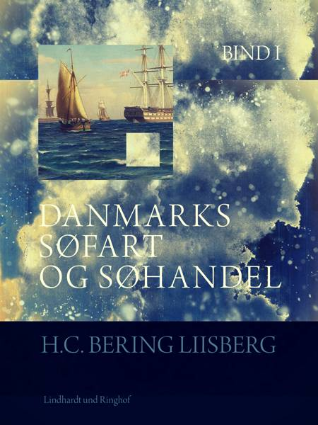 Danmarks søfart og søhandel. Bind 1 af H. C. Bering. Liisberg