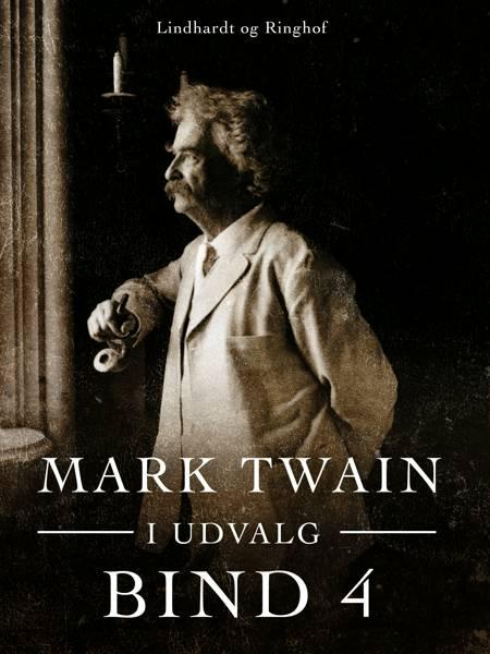 Mark Twain i udvalg. Bind 4 af Mark Twain
