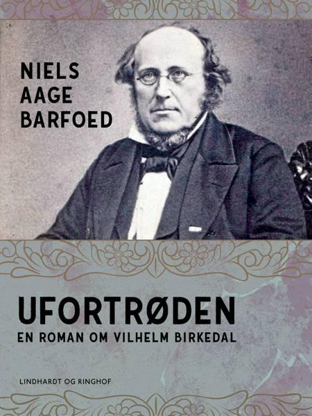 Ufortrøden - En roman om Vilhelm Birkedal af Niels Aage Barfoed