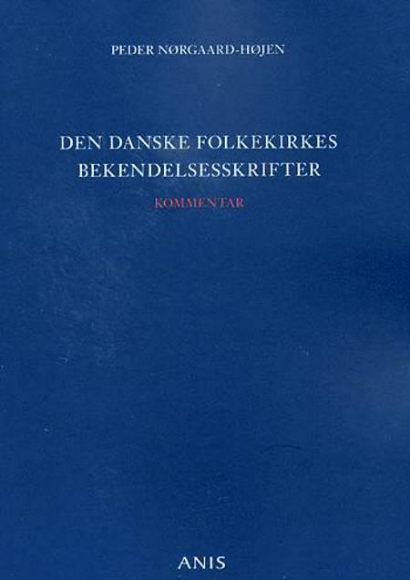 Den danske folkekirkes bekendelsesskrifter af Peder Nørgaard-Højen og Peder Nørgaard Højen