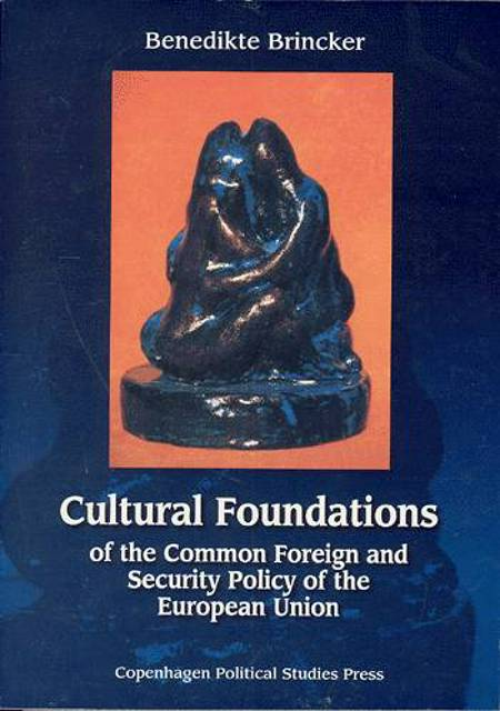 Cultural foundations of the common foreign and security policy of the European Union af Benedikte Brincker
