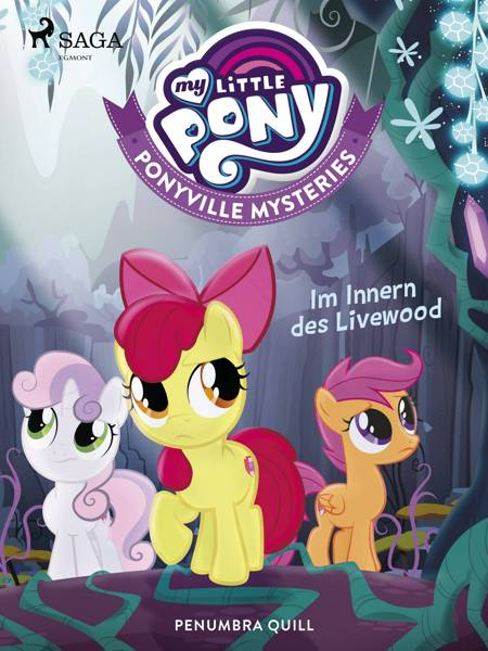 My Little Pony - Ponyville Mysteries - Im Innern des Livewood af Penumbra Quill