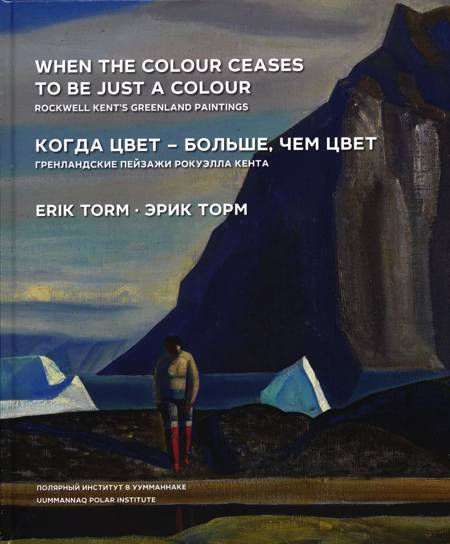 When the Colour Ceases to Be just a Colour - Rockwell Kent's Greenland Paintings af Erik Torm