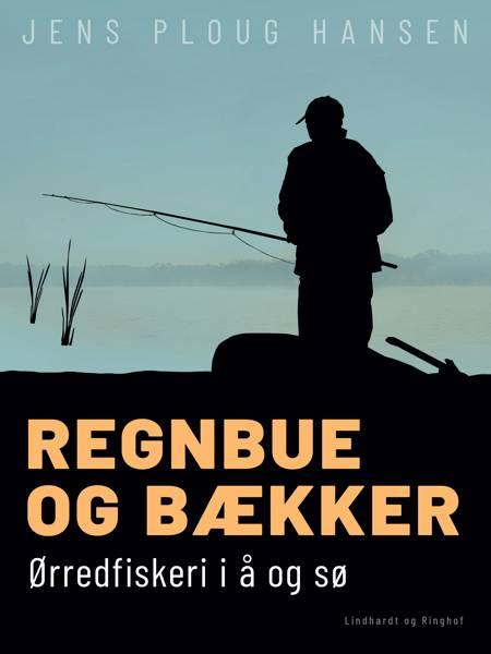 Regnbue og bækker. Ørredfiskeri i å og sø af Jens Ploug Hansen