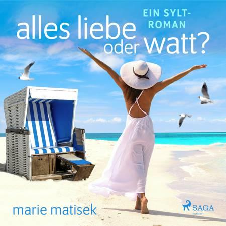 Alles Liebe oder Watt? - Ein Sylt-Roman af Marie Matisek