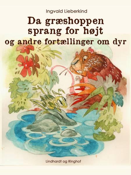 Da græshoppen sprang for højt og andre fortællinger om dyr af Ingvald Lieberkind