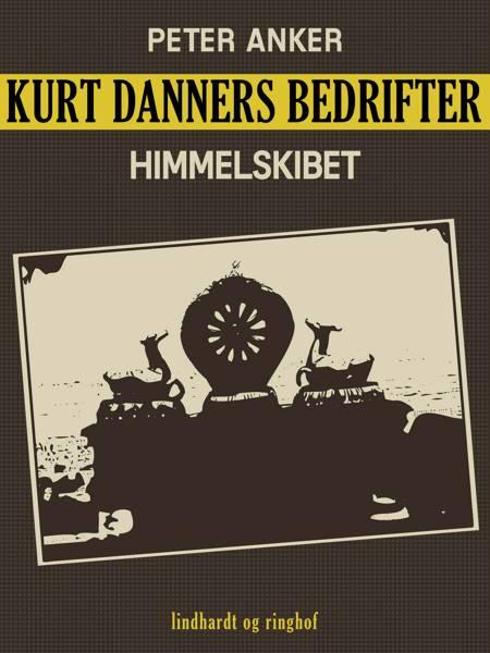 Kurt Danners bedrifter: Himmelskibet af Peter Anker