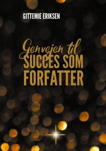 Genvejen til succes som forfatter af Gittemie Eriksen