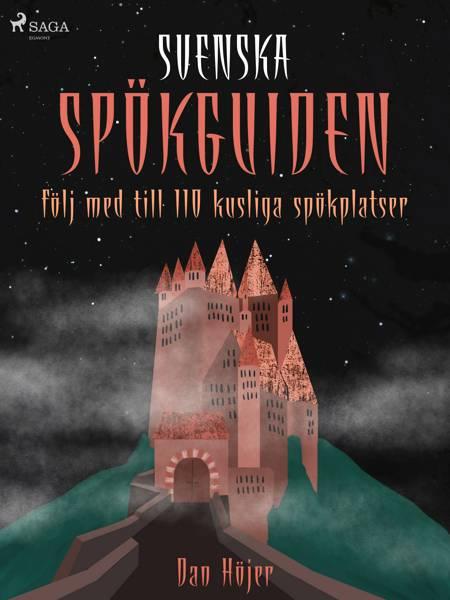 Svenska spökguiden: följ med till 110 kusliga spökplatser af Dan Höjer
