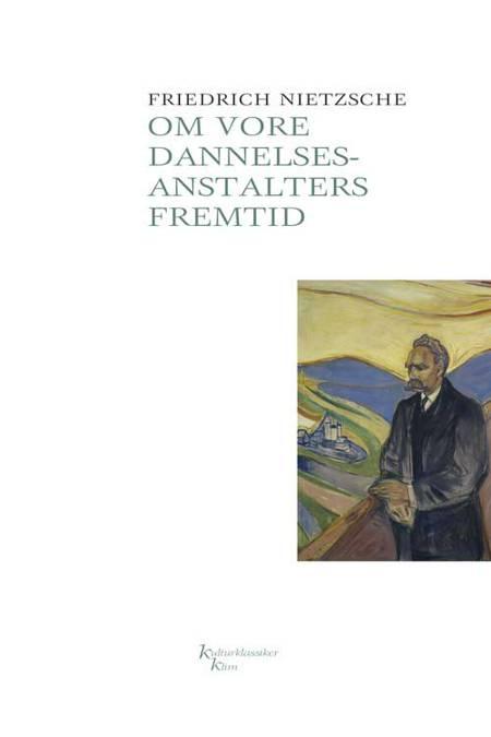 Om vore dannelsesanstalters fremtid af Friedrich Nietzsche